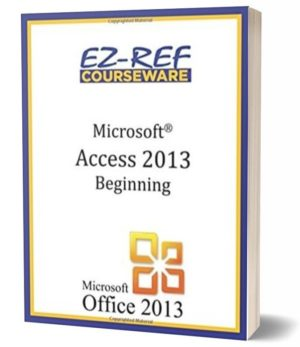 Microsoft Access 2013 – Beginning: (Instructor Guide) (Black & White)