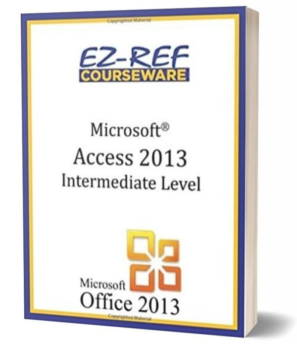 Microsoft Access 2013 - Intermediate Student Manual - Black & White