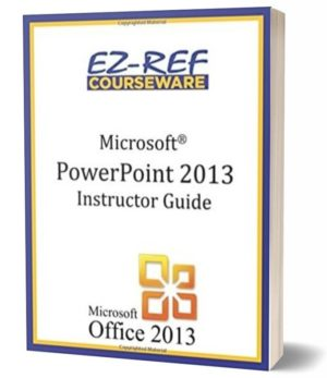 Microsoft PowerPoint 2013 – Overview: (Instructor Guide) (Black & White)