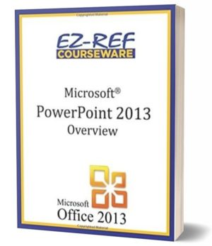 Microsoft PowerPoint 2013: Overview: (Student Manual) (Black & White)