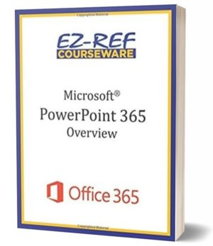Microsoft PowerPoint 365 – Overview: Student Manual (Black & White)